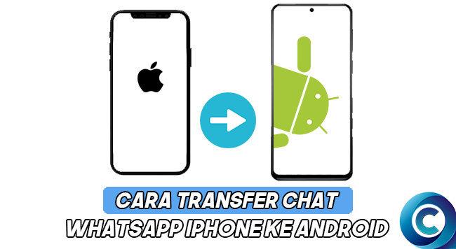 cara transfer chat whatsapp iphone ke android